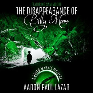 The Disappearance of Billy Moore: Green Marble Mysteries, Featuring Sam Moore, Book 1